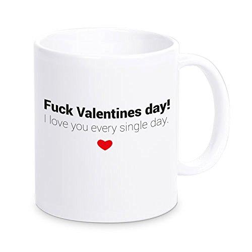 4you Design Tasse Fuck Valentines Day! I Love You Every Single Day, Kaffeetasse, Kaffeebecher, Geschenkidee zum Valentinstag, Valentinstagsgeschenk, Geschenk für Sie/Ihn, Geschenk für Verliebte