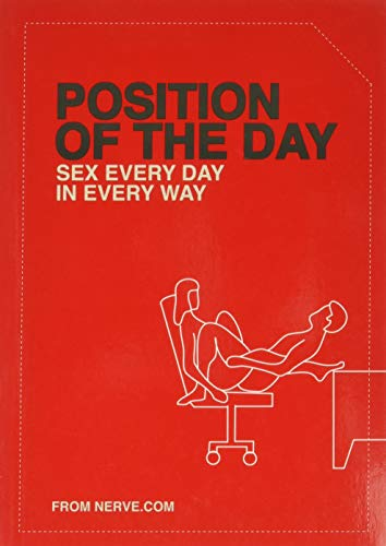 Position of the Day: Sex Every Day in Every Way: Sex Every Day in Every Way (Adult Humor Books, Books for Couples, Bachelorette Gifts) (Naughty, Naughty)